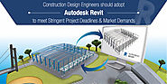 Construction Design Engineers should adopt Autodesk Revit to meet stringent project deadlines & market demands