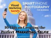 10 Tips on Creating the Perfect Marketing Selfie