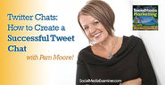 Twitter Chats: How to Create a Successful Tweet Chat