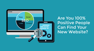 Are You 100% Positive People Can Find Your New Website?