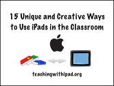 LESSONS-15 Unique and Creative Ways to Use iPads in the Classroom