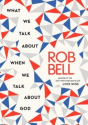 What We Talk About When We Talk About God: Rob Bell: 9780062049667: Amazon.com: Books