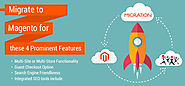 Migrate to Magento for these 4 Prominent Features