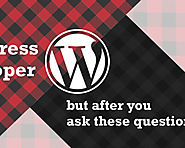 Hire WordPress Developer, but after you ask these questions