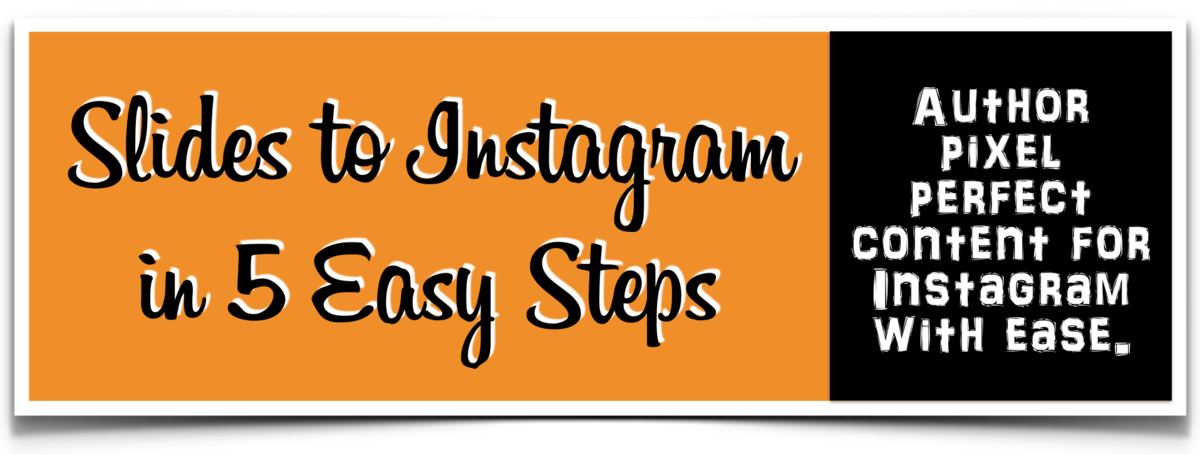 Headline for Slides to Instagram in 5 Easy Steps: Author pixel perfect content for Instagram