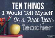 10 Things I Would Tell Myself As a First Year Teacher - Education to the Core
