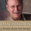 A Word from the Word - Dan Hayden | Apologetics and expository Bible teaching by Dan Hayden