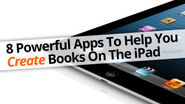 8 Powerful Apps To Help You Create Books On The iPad