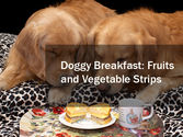 Doggy Breakfast: Fruits and Vegetable Strips