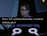 How US unitentionally created Wikileaks?