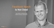No, Facebook Organic Page Reach Is Not Dead