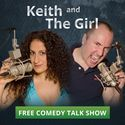Comedy Talk Show & Podcast - Keith and The Girl