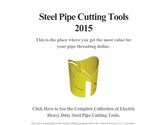 Steel Pipe Cutting Tools 2015
