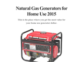 Natural Gas Generators for Home Use 2015