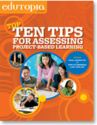 Classroom Guide: Top Ten Tips for Assessing Project-Based Learning