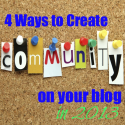 4 Ways to Create Community on Your Blog in 2013 | Build a Community