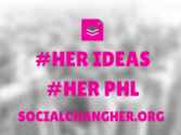 April 22 - Her Ideas, Her PHL By Social Chang(Her)