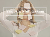 Daily Habit #1 - You Are Multitasking