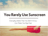 Daily Habit #6 - You Rarely Use Sunscreen