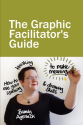 The Graphic Facilitator's Guide: how to use your listening, thinking and drawing skills to make meaning