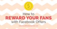 How to Reward Your Fans with Facebook Offers |