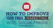 How to Improve Your Email Marketing With Social Media |