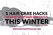 5 Healthy Hair Hacks: Get Gorgeous Winter Hair