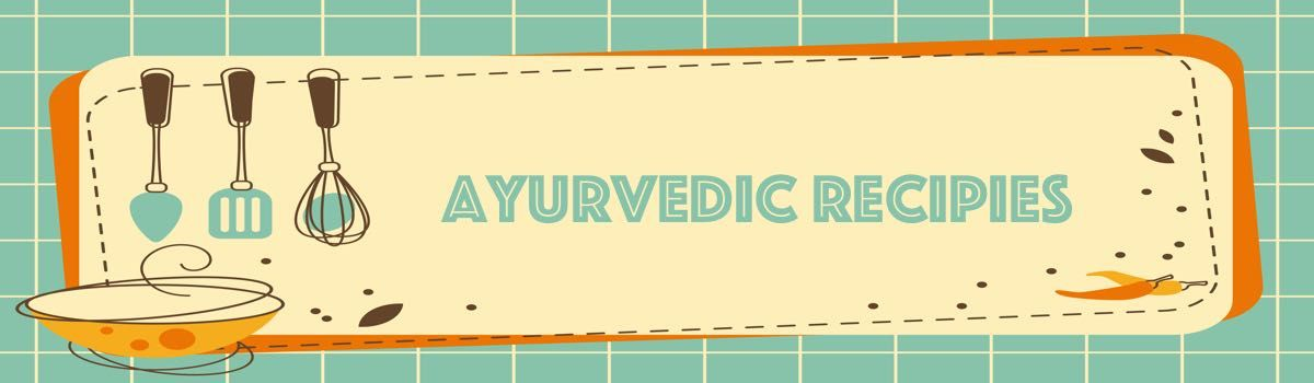 Headline for Ayurvedic Recipies