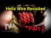 Helix Wire Revisited - Part 2