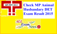 MP Animal Husbandary DET Exam Result 2015 visit vyapam.nic.in - All Exam News|Results|Exam Results|Recruitment 2015