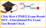 CPMEE Exam Result 2015 - Uttarakhand Pre Exam Test Result Check - All Exam News|Results|Exam Results|Recruitment 2015