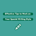 Effective Tips to Work on Your Special Writing Style