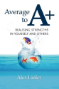 Average to A+: Realising Strengths in Yourself and Others (Strengthening the World Series)