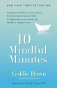 10 Mindful Minutes: Giving Our Children--and Ourselves--the Social and Emotional Skills to Reduce Stress and Anxiety ...