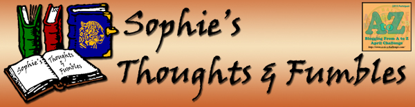 Headline for Sophie's Thoughts & Fumbles A to Z Challenge Posts
