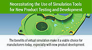 Necessitating the Use of Simulation Tools for New Product Testing and Development