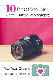 10 Things I Wish I Knew When I Started Photography