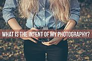 What is the Intent of my Photography?