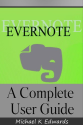 Evernote: A Complete User Guide: How to Make Evernote Your Ultimate Notebook