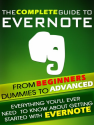 Evernote: The Complete Guide From Beginners, Dummies To Advanced. Everything you'll ever need to know about getting s...