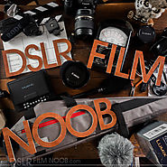 DSLR Film Noob - The Noobs Guide to DSLR filming and Camera Equipment.