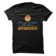 Feel Safe At Night Sleep With A Firefighter Great Funny Shirt
