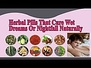 Herbal Pills That Cure Wet Dreams Or Nightfall Naturally