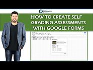 How To Create Self Grading Assessments With Google Forms