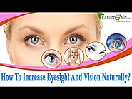 How To Increase Eyesight And Vision Naturally?