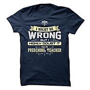 I MIGHT BE WRONG I AM A PRESCHOOL TEACHER - Limited Edition