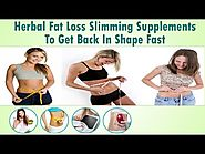 Herbal Fat Loss Slimming Supplements To Get Back In Shape Fast
