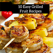 10 Easy Grilled Fruit Recipes | How to Grill Fruit