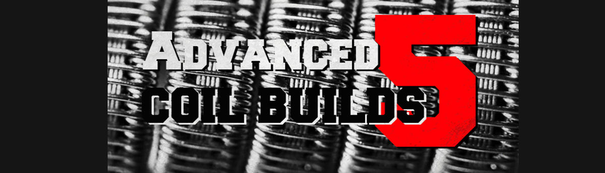 Headline for Advanced Coil Builds 5