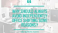 Why should always avoid Independently Office shifting some reasons?